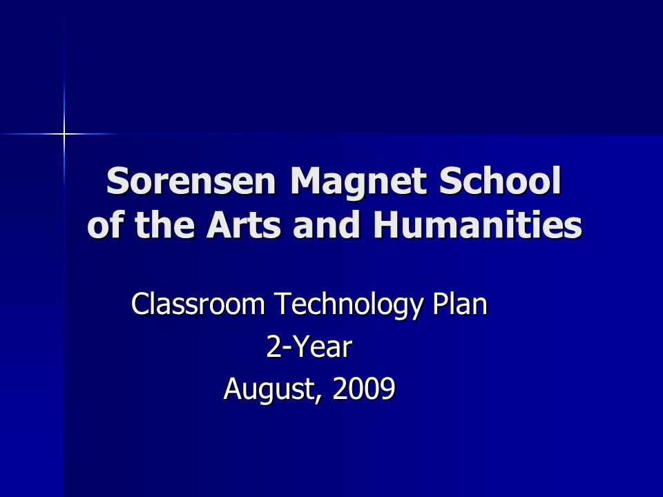 Sorensen Magnet School of the Arts and Humanities Classroom Technology Plan 2-Year August, 2009