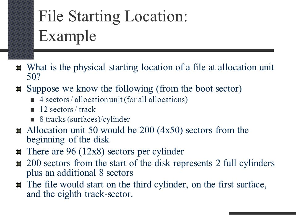 File Starting Location: Example What is the physical starting location of a file at allocation unit 50.