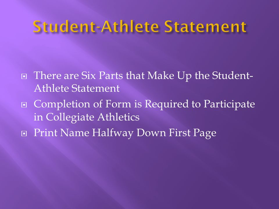 There are Six Parts that Make Up the Student- Athlete Statement Completion of Form is Required to Participate in Collegiate Athletics Print Name Halfway Down First Page
