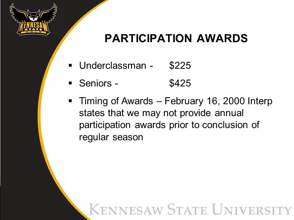 PARTICIPATION AWARDS Underclassman - $225 Seniors - $425 Timing of Awards – February 16, 2000 Interp states that we may not provide annual participation awards prior to conclusion of regular season