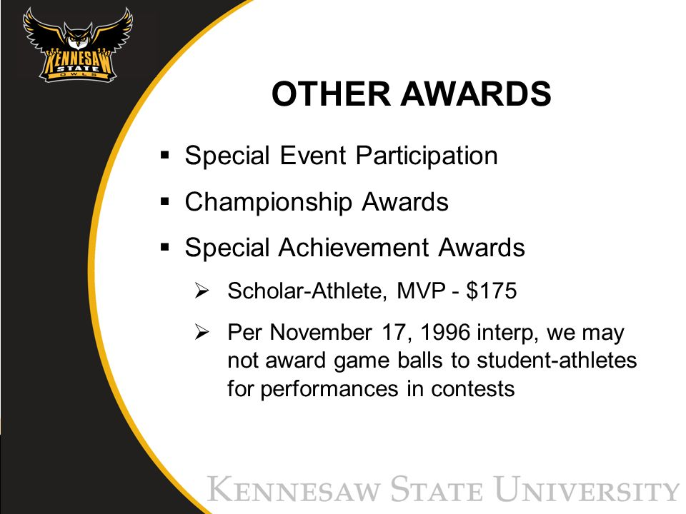 OTHER AWARDS Special Event Participation Championship Awards Special Achievement Awards Scholar-Athlete, MVP - $175 Per November 17, 1996 interp, we may not award game balls to student-athletes for performances in contests