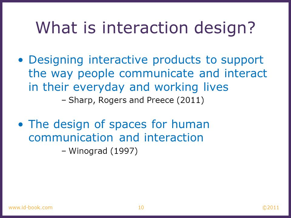 ©2011 10www.id-book.com What is interaction design.