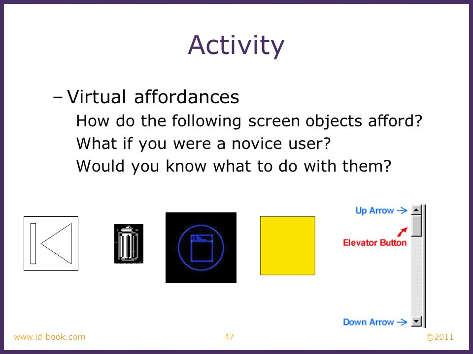©2011 47www.id-book.com Activity –Virtual affordances How do the following screen objects afford.