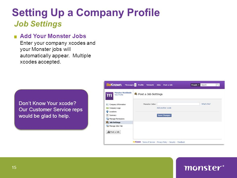 Setting Up a Company Profile Job Settings Add Your Monster Jobs Enter your company xcodes and your Monster jobs will automatically appear.