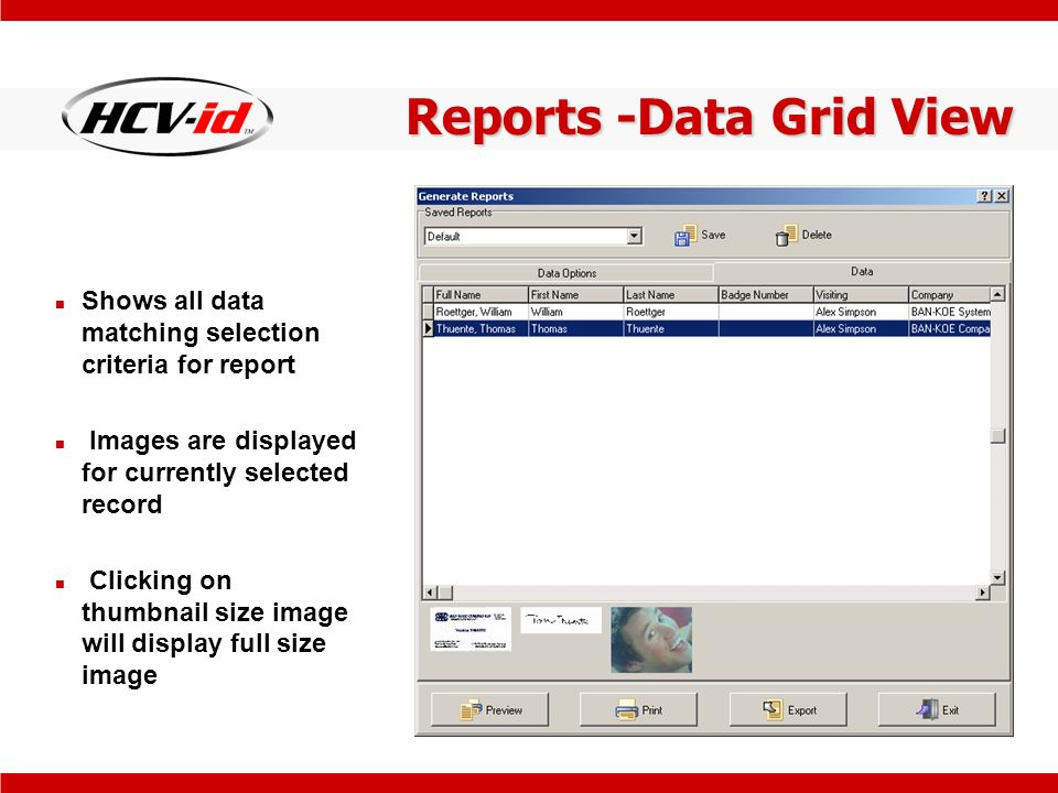 Reports -Data Grid View Shows all data matching selection criteria for report Images are displayed for currently selected record Clicking on thumbnail size image will display full size image