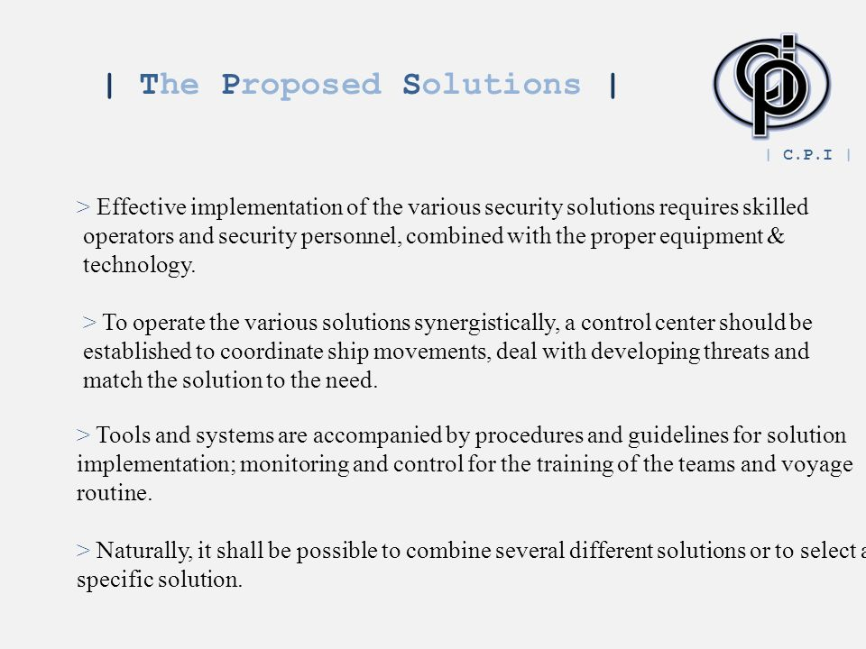 | The Proposed Solutions | > Effective implementation of the various security solutions requires skilled operators and security personnel, combined with the proper equipment & technology.
