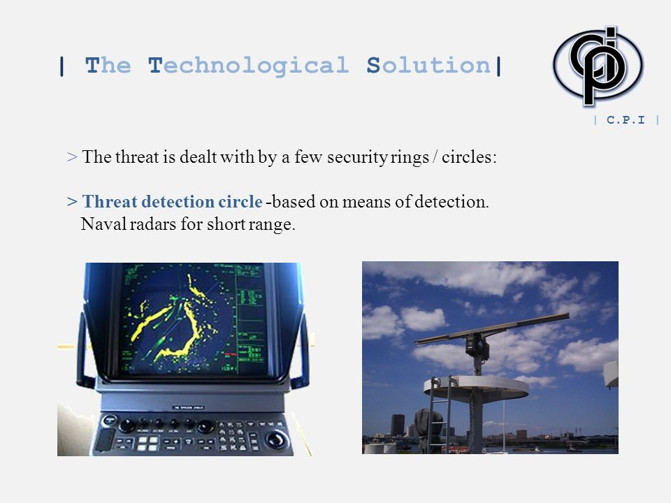 | The Technological Solution| > The threat is dealt with by a few security rings / circles: > Threat detection circle -based on means of detection.