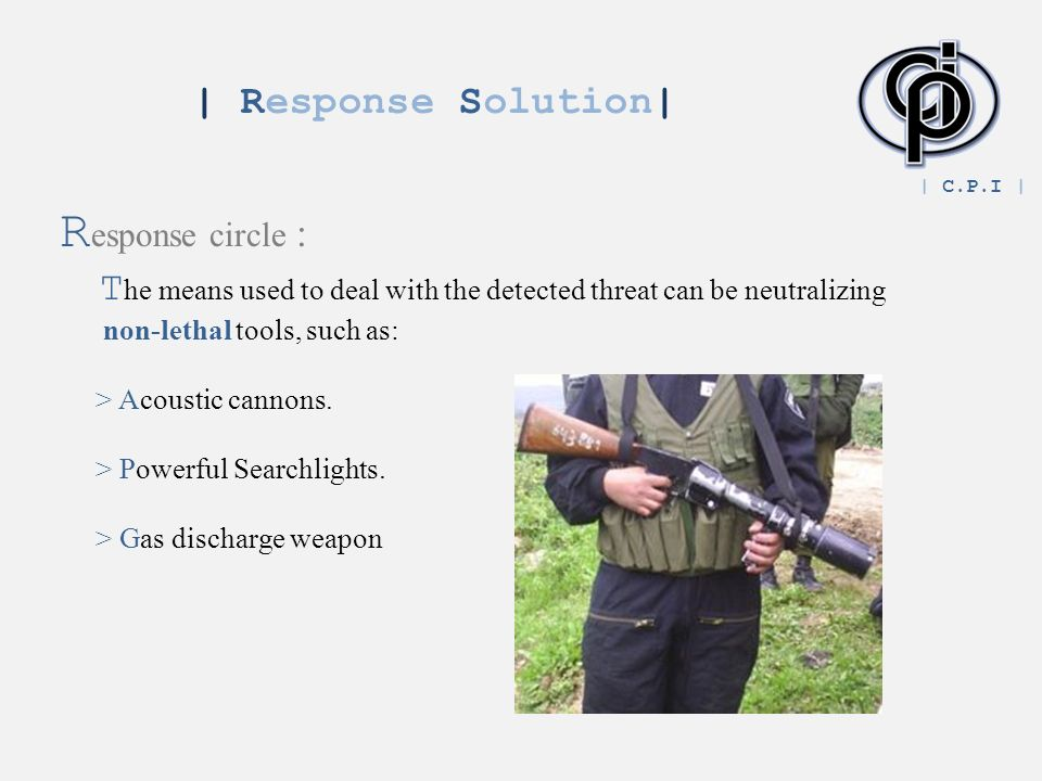 R esponse circle : T he means used to deal with the detected threat can be neutralizing non-lethal tools, such as: > Acoustic cannons.