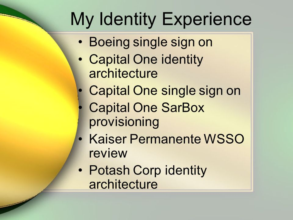 My Identity Experience Boeing single sign on Capital One identity architecture Capital One single sign on Capital One SarBox provisioning Kaiser Permanente WSSO review Potash Corp identity architecture