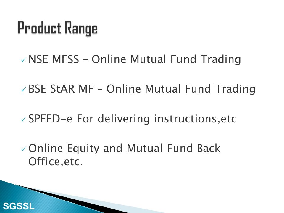 Mutual Funds -Physical Fixed Deposits Capital Gain Bonds RBI Bonds Personal Finance Advisory Services NRI Services SGSSL