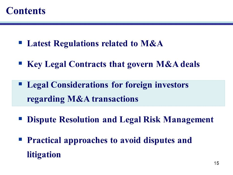15 Contents Latest Regulations related to M&A Key Legal Contracts that govern M&A deals Legal Considerations for foreign investors regarding M&A transactions Dispute Resolution and Legal Risk Management Practical approaches to avoid disputes and litigation