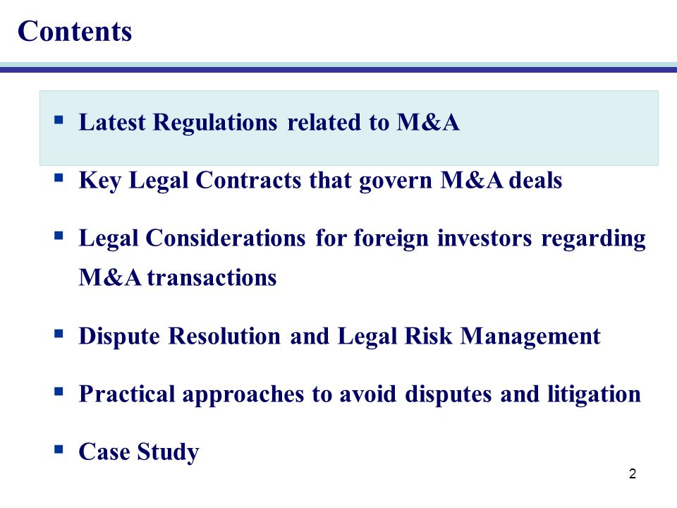 2 Contents Latest Regulations related to M&A Key Legal Contracts that govern M&A deals Legal Considerations for foreign investors regarding M&A transactions Dispute Resolution and Legal Risk Management Practical approaches to avoid disputes and litigation Case Study
