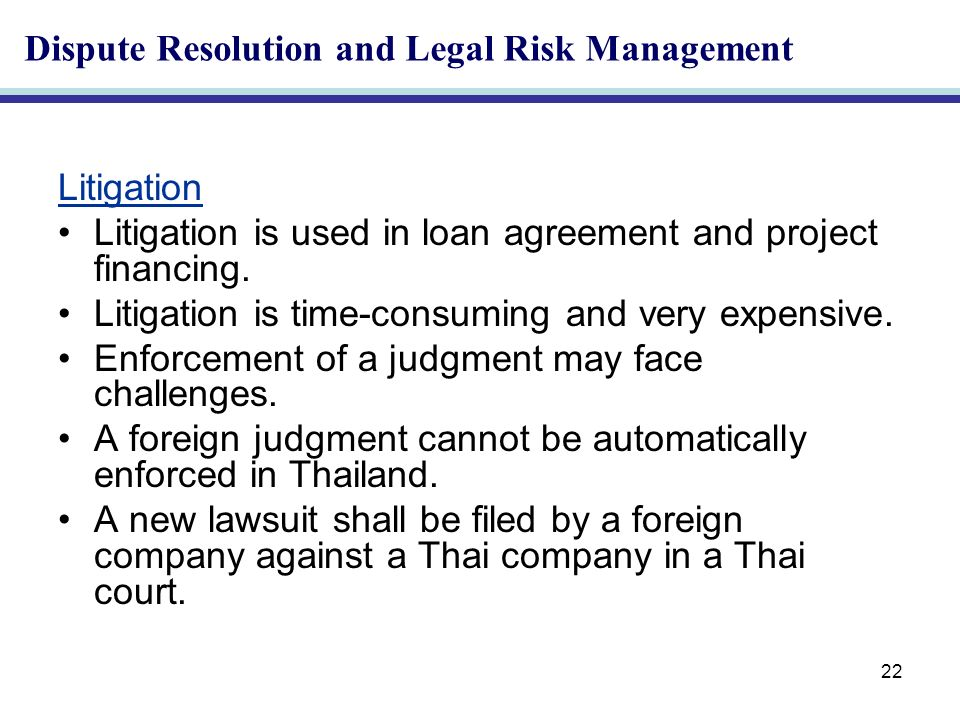 22 Litigation Litigation is used in loan agreement and project financing.