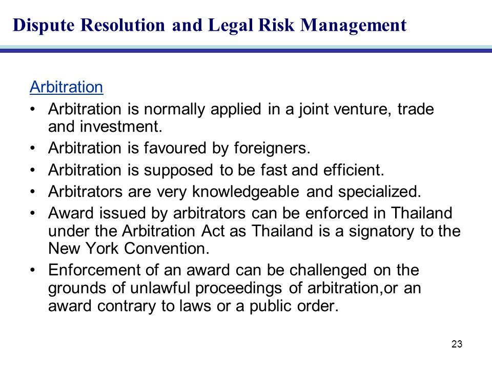 23 Arbitration Arbitration is normally applied in a joint venture, trade and investment.