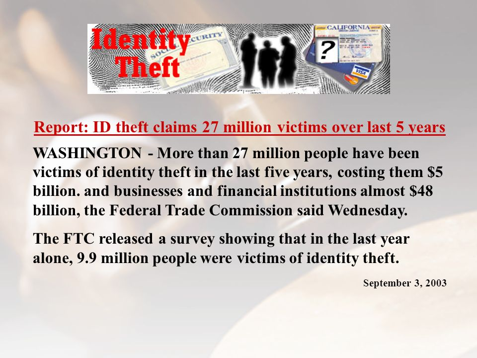 Report: ID theft claims 27 million victims over last 5 years WASHINGTON - More than 27 million people have been victims of identity theft in the last five years, costing them $5 billion.