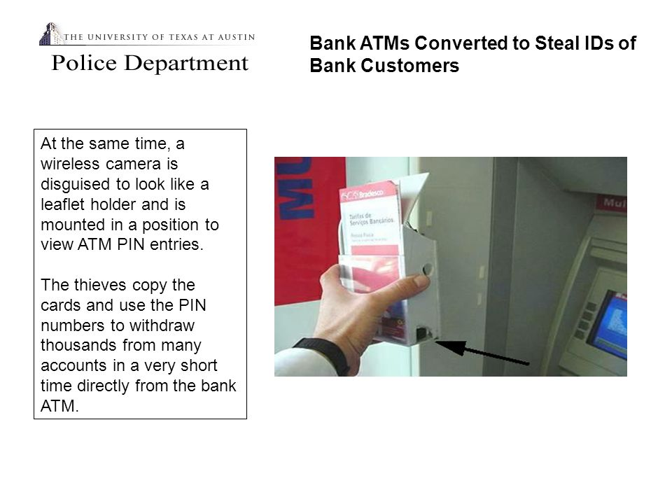 At the same time, a wireless camera is disguised to look like a leaflet holder and is mounted in a position to view ATM PIN entries.