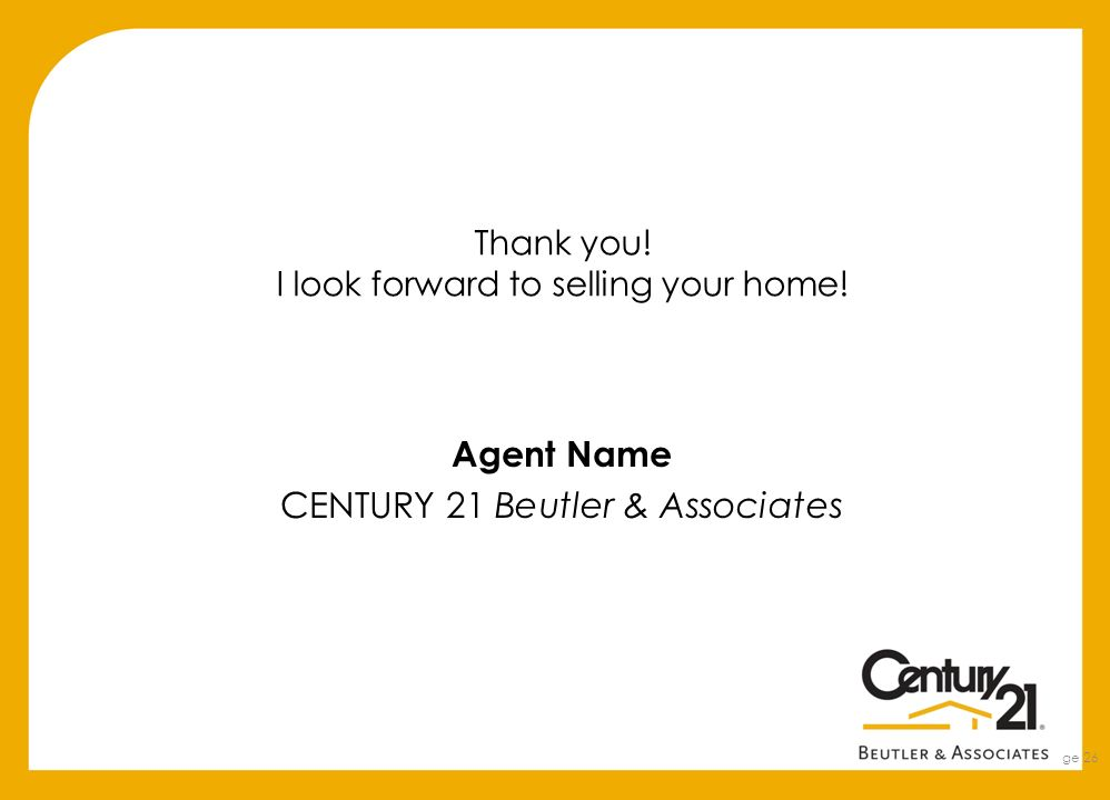 Thank you! I look forward to selling your home! Page 26 Agent Name CENTURY 21 Beutler & Associates