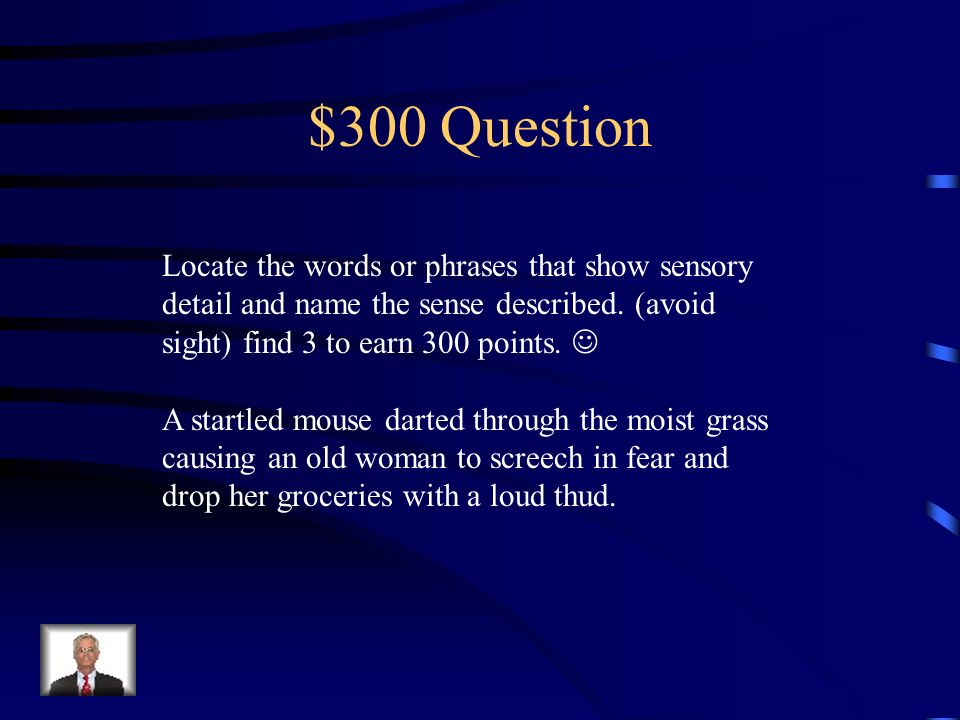 $200 Answer Time, place and sensory description