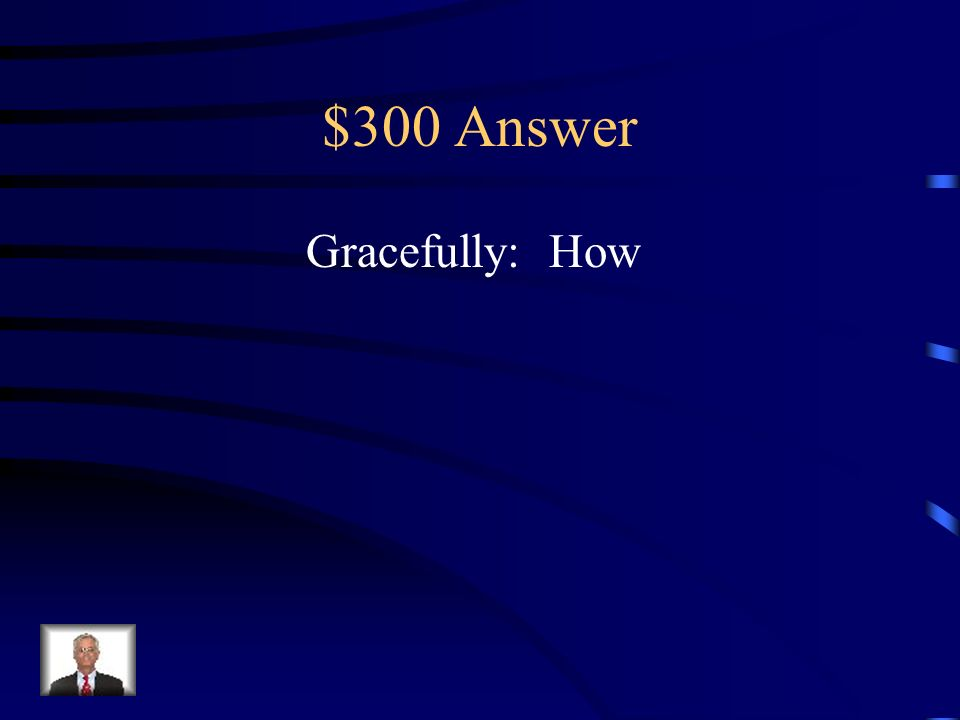 $300 Question Find the adverb and tell which question it answers.