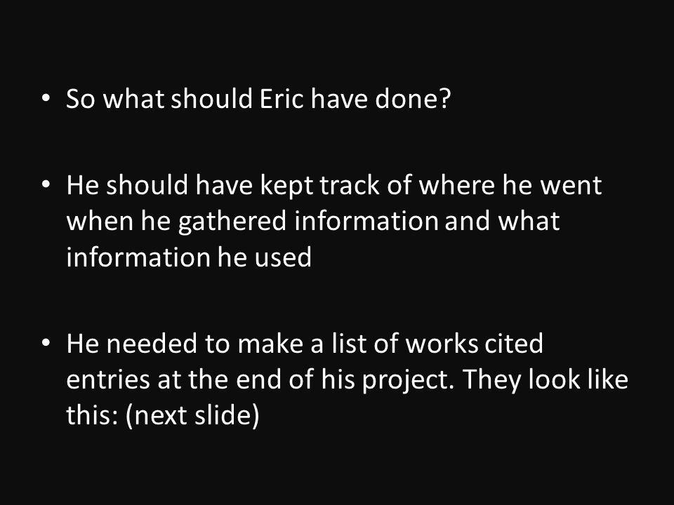 So what should Eric have done.