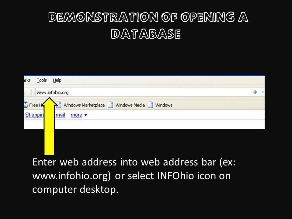 Demonstration of opening a database Enter web address into web address bar (ex: www.infohio.org) or select INFOhio icon on computer desktop.