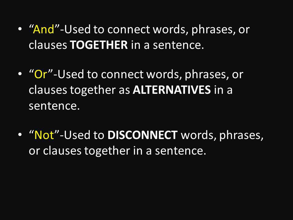 And-Used to connect words, phrases, or clauses TOGETHER in a sentence.