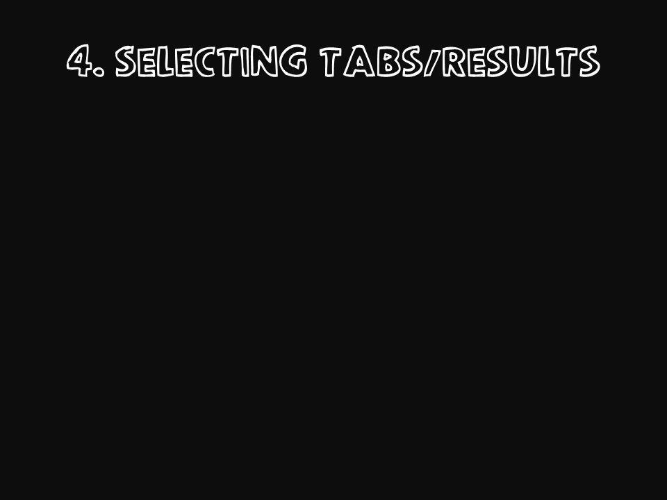 4. Selecting tabs/Results