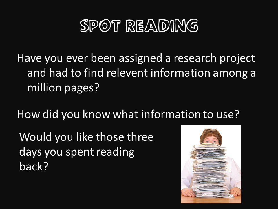 Spot Reading Have you ever been assigned a research project and had to find relevent information among a million pages.
