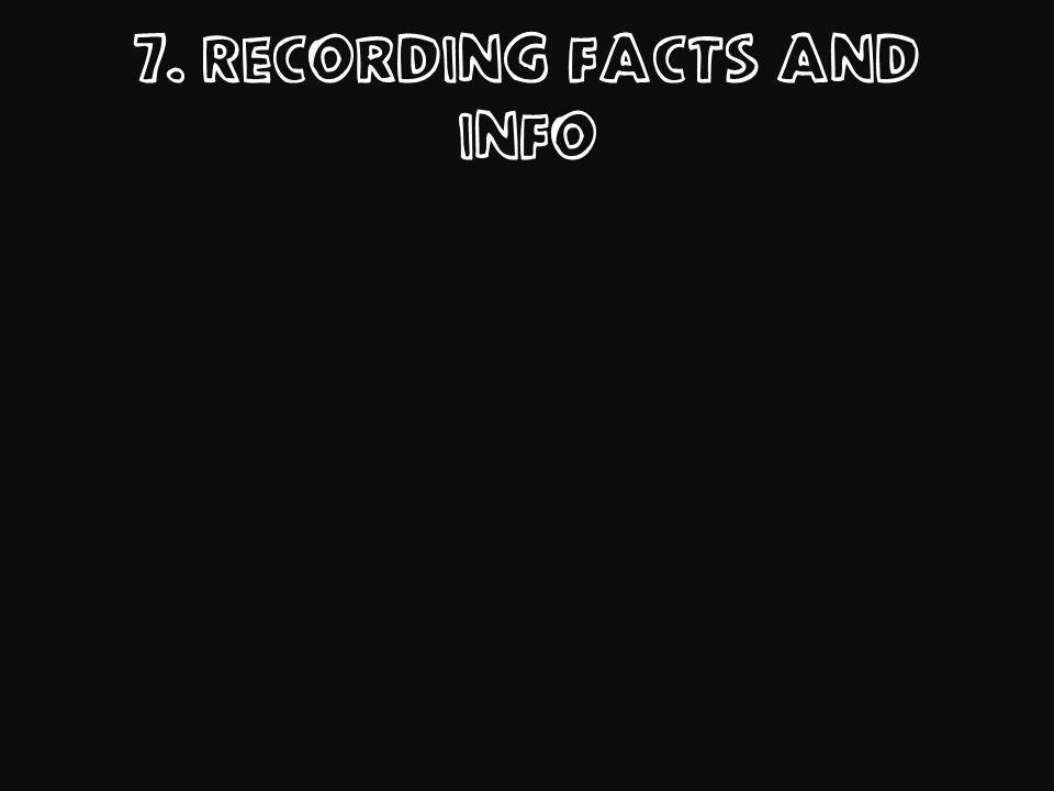 7. Recording facts and info