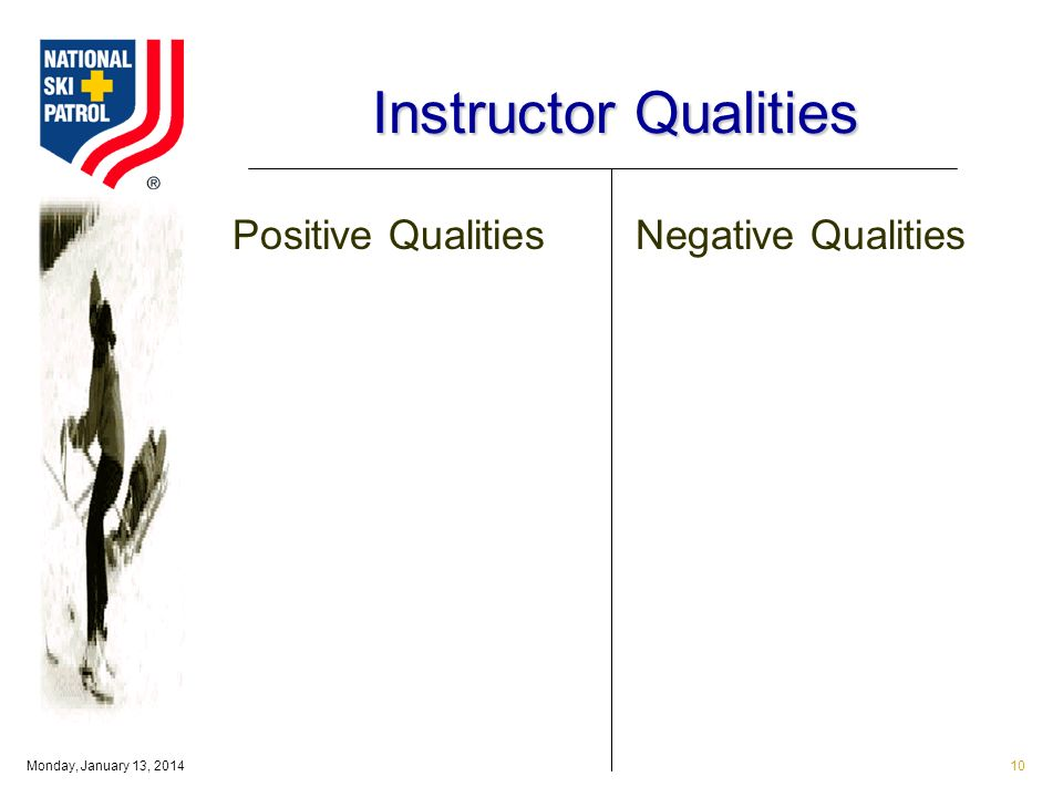 Monday, January 13, Instructor Qualities Positive QualitiesNegative Qualities