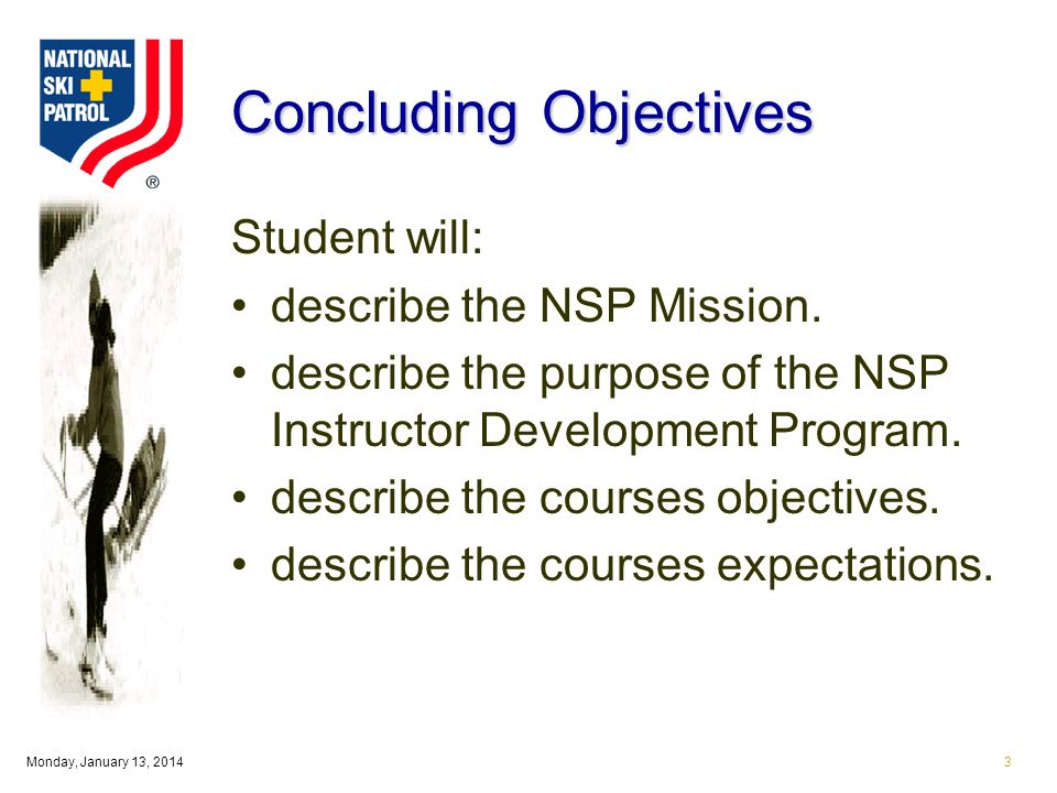 Monday, January 13, 20143 Concluding Objectives Student will: describe the NSP Mission.