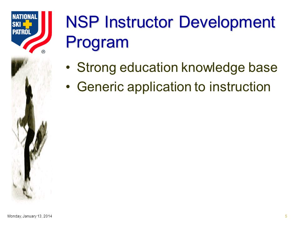 Monday, January 13, 20145 NSP Instructor Development Program Strong education knowledge base Generic application to instruction