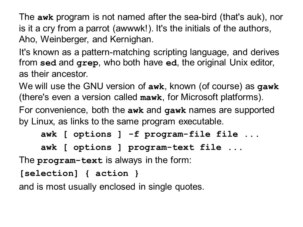 The awk program is not named after the sea-bird (that s auk), nor is it a cry from a parrot (awwwk!).