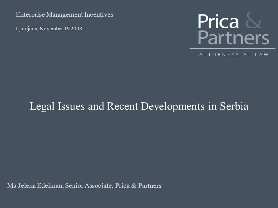 Legal Issues and Recent Developments in Serbia Ljubljana, November 19 2008 Enterprise Management Incentives Ms Jelena Edelman, Senior Associate, Prica & Partners