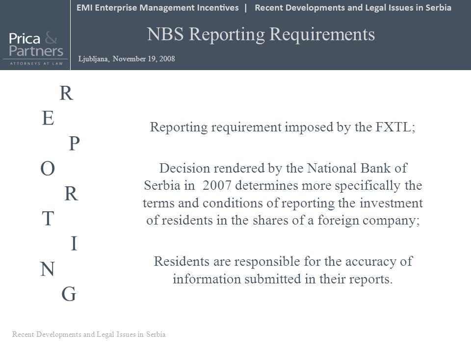 Reporting requirement imposed by the FXTL; Decision rendered by the National Bank of Serbia in 2007 determines more specifically the terms and conditions of reporting the investment of residents in the shares of a foreign company; Residents are responsible for the accuracy of information submitted in their reports.
