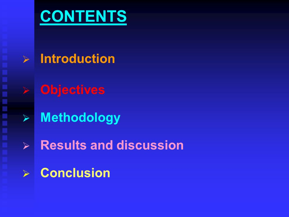 CONTENTS Introduction Objectives Methodology Results and discussion Conclusion