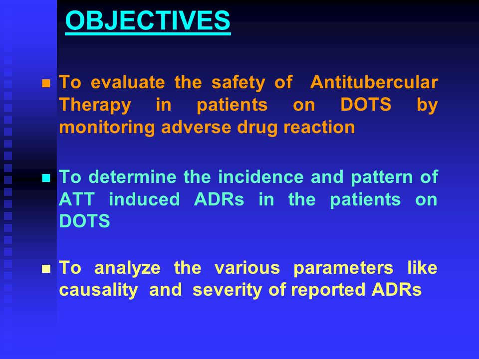 OBJECTIVES To evaluate the safety of Antitubercular Therapy in patients on DOTS by monitoring adverse drug reaction To determine the incidence and pattern of ATT induced ADRs in the patients on DOTS To analyze the various parameters like causality and severity of reported ADRs