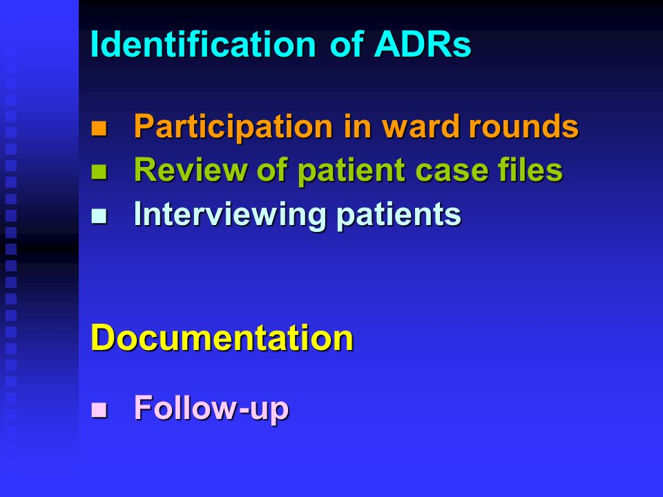 Identification of ADRs Participation in ward rounds Participation in ward rounds Review of patient case files Review of patient case files Interviewing patients Interviewing patientsDocumentation Follow-up Follow-up