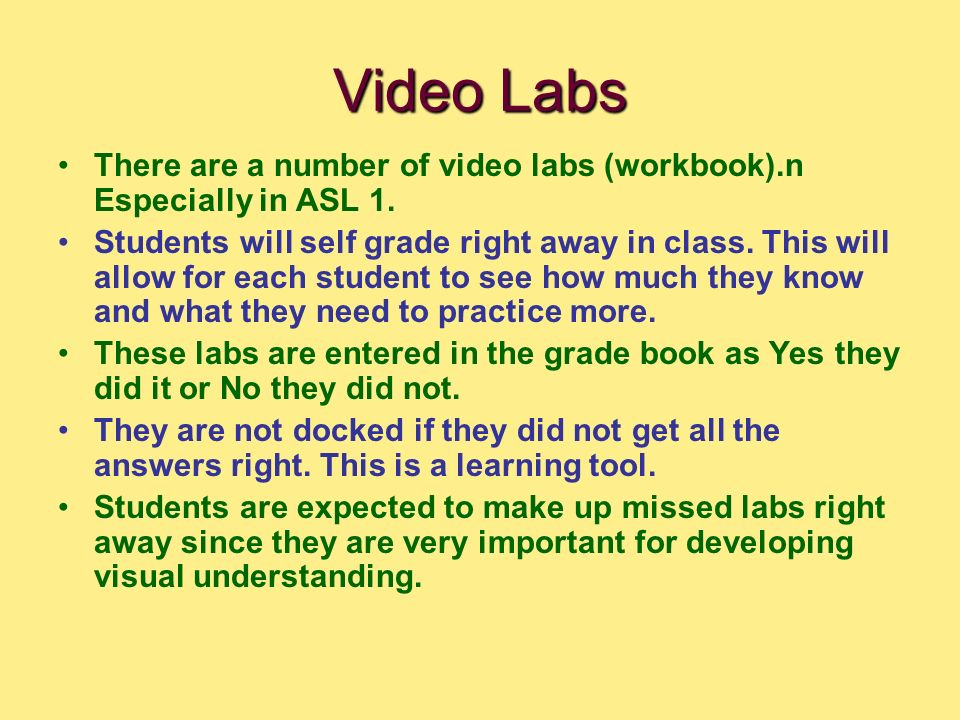 Video Labs There are a number of video labs (workbook).n Especially in ASL 1.