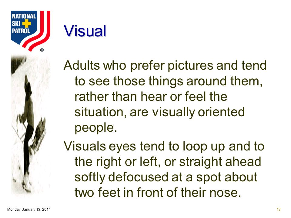 Monday, January 13, Visual Adults who prefer pictures and tend to see those things around them, rather than hear or feel the situation, are visually oriented people.