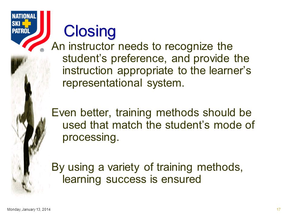 Monday, January 13, Closing An instructor needs to recognize the students preference, and provide the instruction appropriate to the learners representational system.