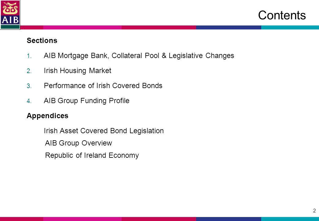 2 Contents Sections 1. AIB Mortgage Bank, Collateral Pool & Legislative Changes 2.