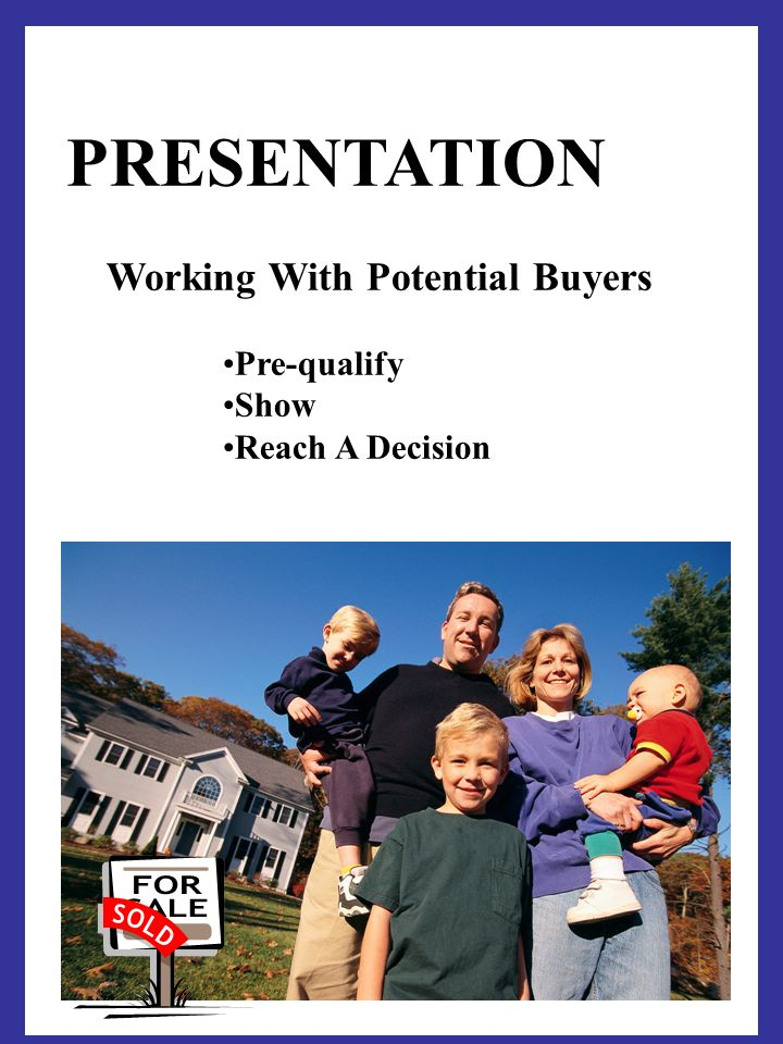PRESENTATION Working With Potential Buyers Pre-qualify Show Reach A Decision