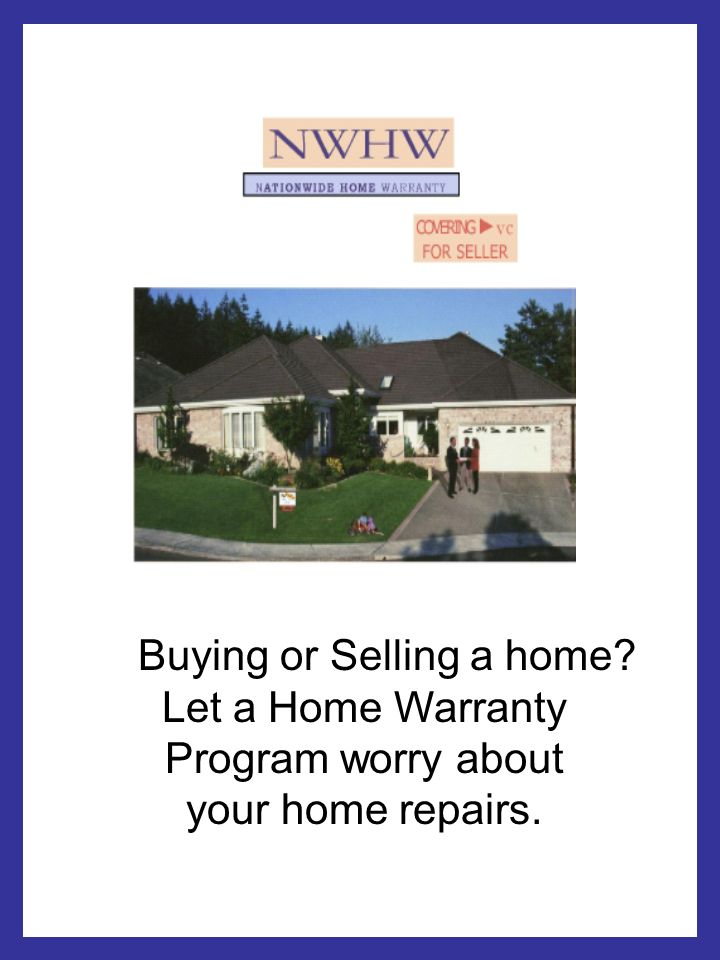 Buying or Selling a home Let a Home Warranty Program worry about your home repairs.