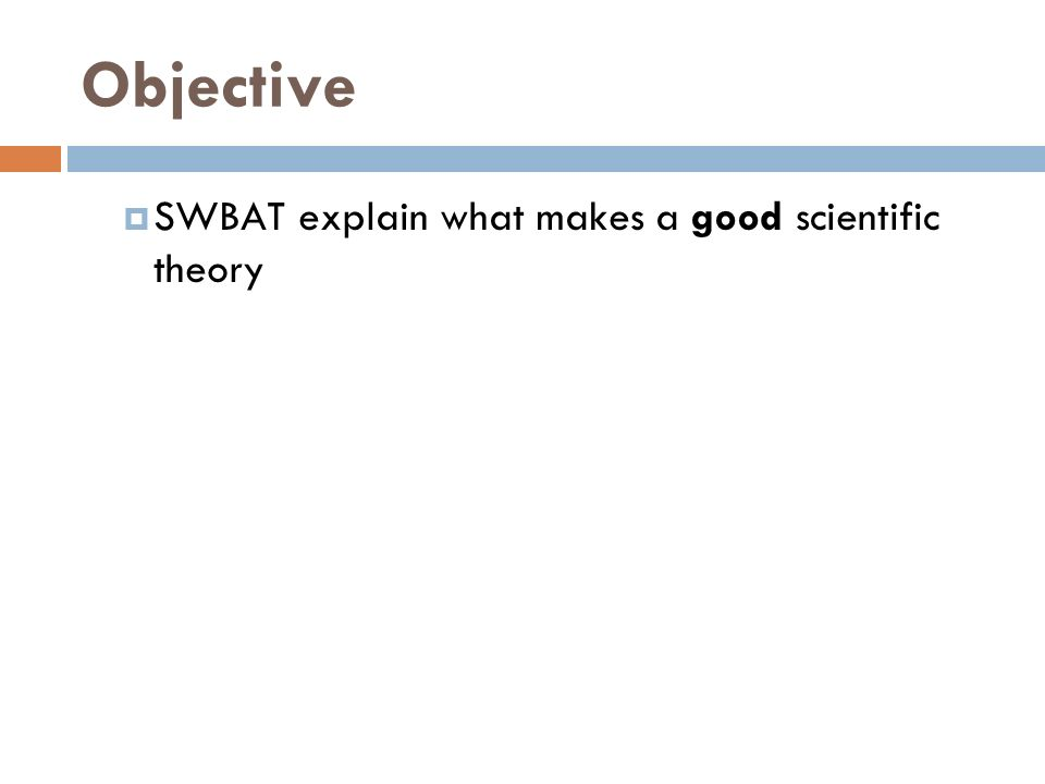Objective SWBAT explain what makes a good scientific theory