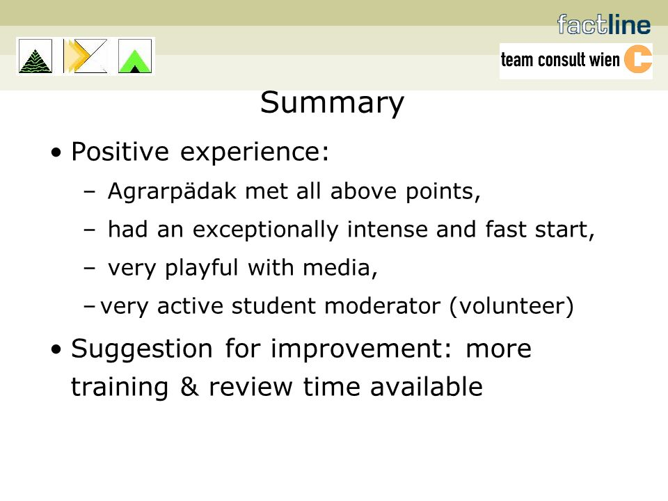 Summary Positive experience: – Agrarpädak met all above points, – had an exceptionally intense and fast start, – very playful with media, –very active student moderator (volunteer) Suggestion for improvement: more training & review time available