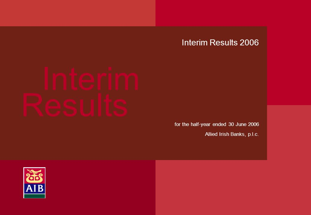 1 Interim Results Interim Results 2006 for the half-year ended 30 June 2006 Allied Irish Banks, p.l.c.