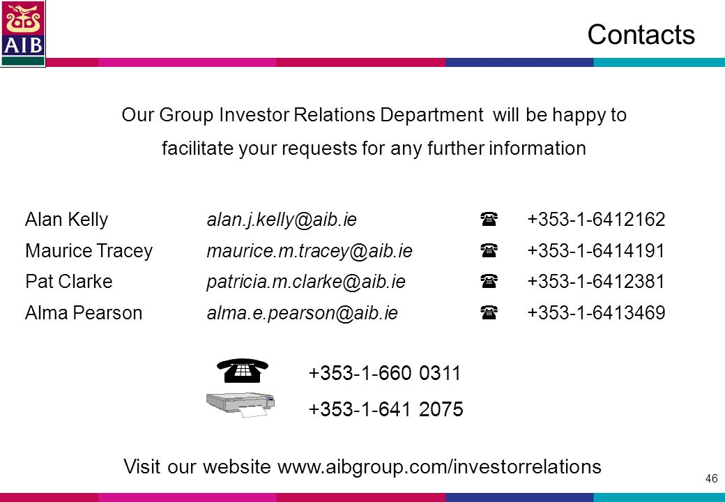 46 Contacts Alan Maurice Pat Alma Our Group Investor Relations Department will be happy to facilitate your requests for any further information Visit our website