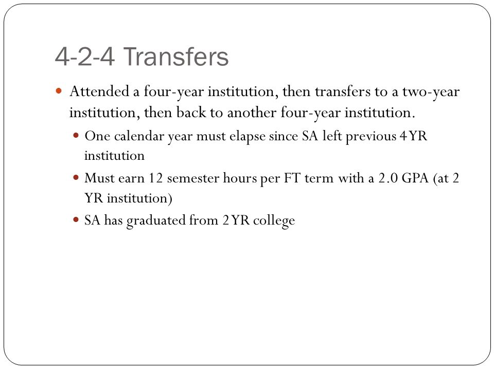 4-2-4 Transfers Attended a four-year institution, then transfers to a two-year institution, then back to another four-year institution.