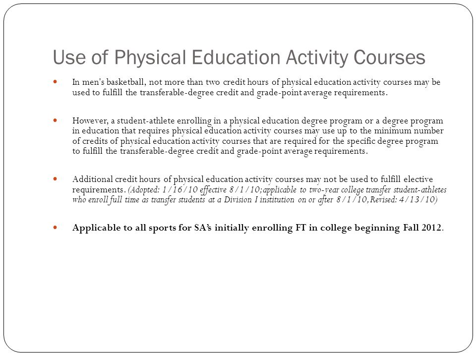 Use of Physical Education Activity Courses In men s basketball, not more than two credit hours of physical education activity courses may be used to fulfill the transferable-degree credit and grade-point average requirements.